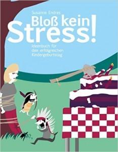 Bloß kein Stress!: Ideenbuch für den erfolgreichen Kindergeburtstag